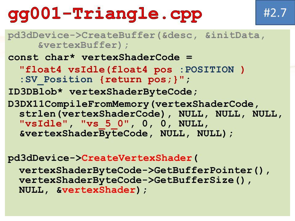 pd3dDevice->CreateBuffer(&desc, &initData, &vertexBuffer); const char* vertexShaderCode =