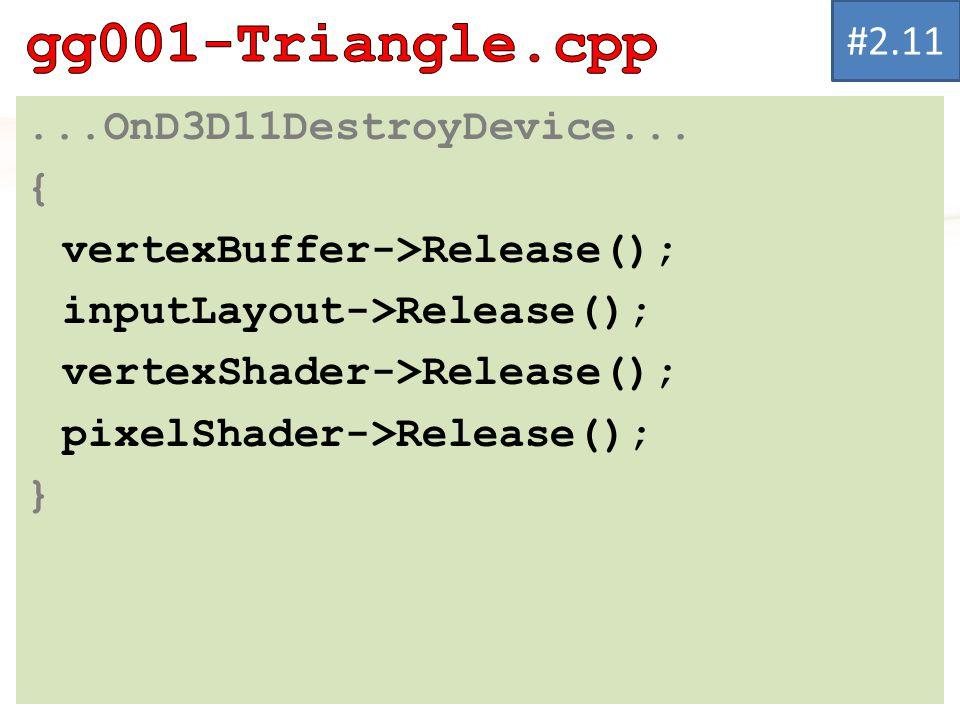 ...OnD3D11DestroyDevice... { vertexBuffer->Release(); inputLayout->Release(); vertexShader->Release(); pixelShader->Release(); } #2.11