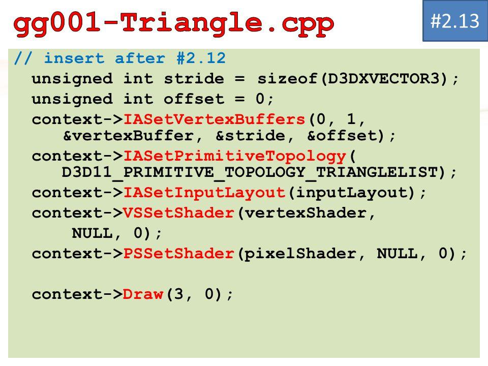 // insert after #2.12 unsigned int stride = sizeof(D3DXVECTOR3); unsigned int offset = 0; context->IASetVertexBuffers(0, 1, &vertexBuffer, &stride, &o