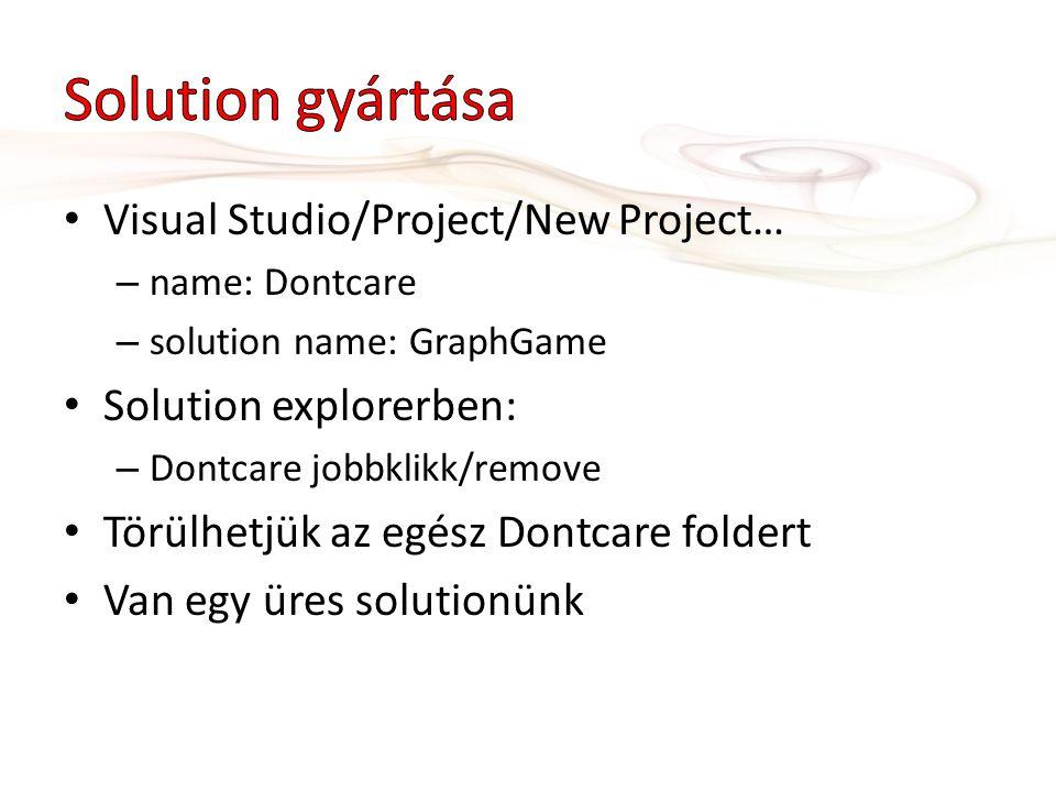 • Visual Studio/Project/New Project… – name: Dontcare – solution name: GraphGame • Solution explorerben: – Dontcare jobbklikk/remove • Törülhetjük az