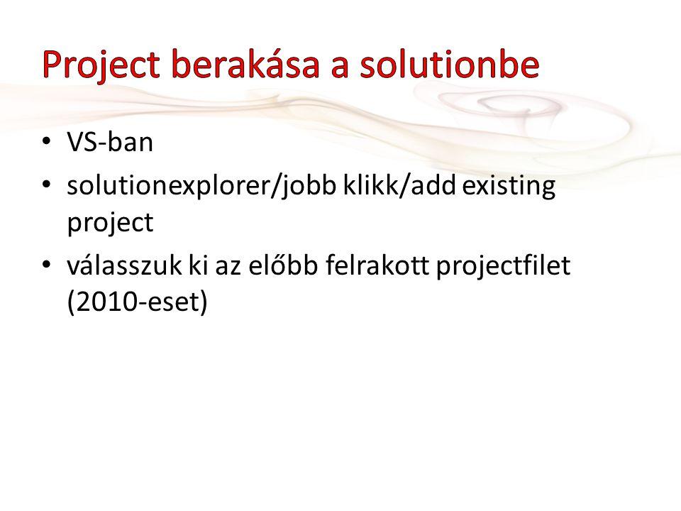 • VS-ban • solutionexplorer/jobb klikk/add existing project • válasszuk ki az előbb felrakott projectfilet (2010-eset)