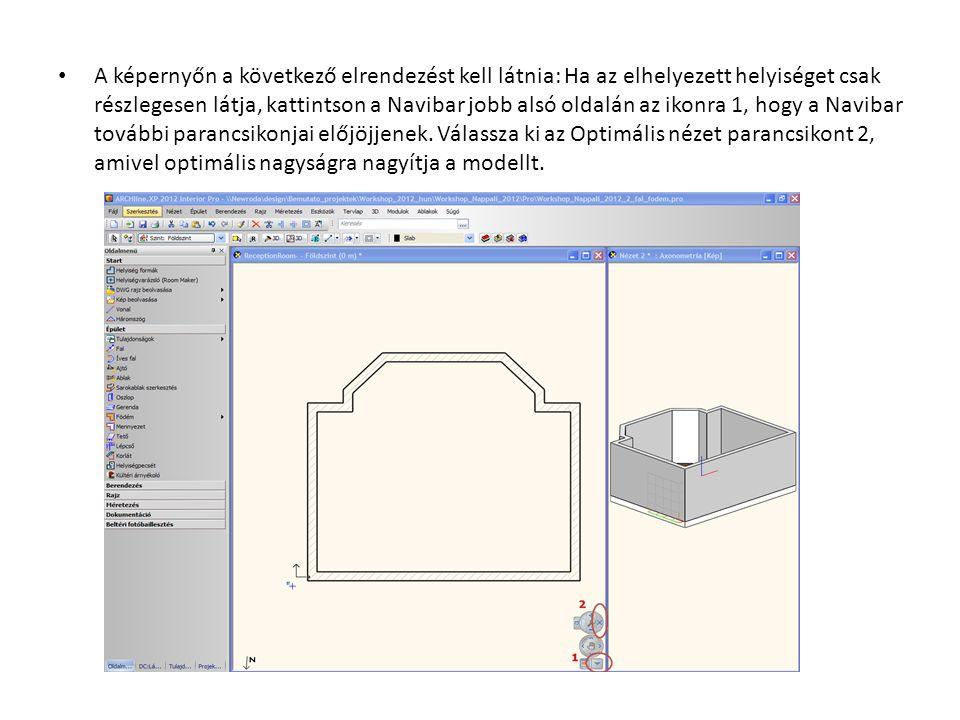 • A képernyőn a következő elrendezést kell látnia: Ha az elhelyezett helyiséget csak részlegesen látja, kattintson a Navibar jobb alsó oldalán az ikon
