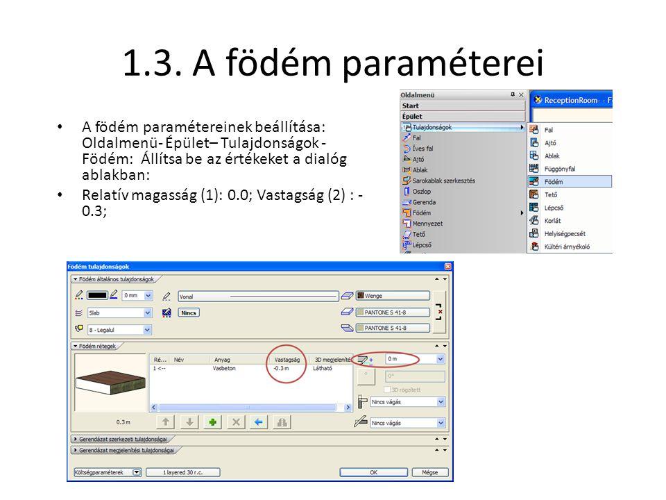 1.3. A födém paraméterei • A födém paramétereinek beállítása: Oldalmenü- Épület– Tulajdonságok - Födém: Állítsa be az értékeket a dialóg ablakban: • R