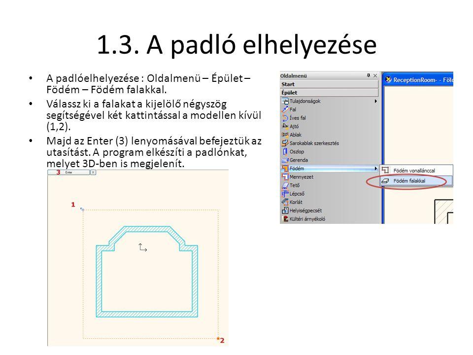 1.3. A padló elhelyezése • A padlóelhelyezése : Oldalmenü – Épület – Födém – Födém falakkal. • Válassz ki a falakat a kijelölő négyszög segítségével k