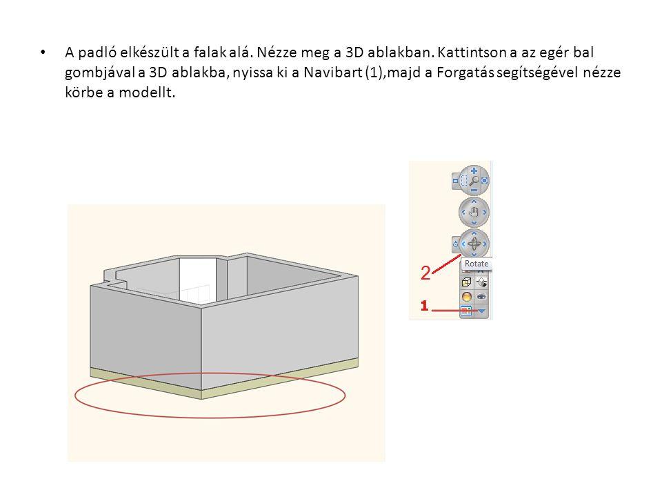 • A padló elkészült a falak alá. Nézze meg a 3D ablakban. Kattintson a az egér bal gombjával a 3D ablakba, nyissa ki a Navibart (1),majd a Forgatás se