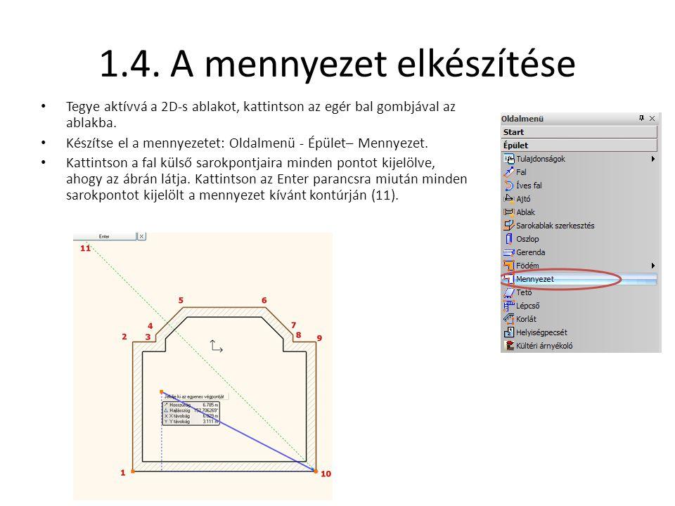 1.4. A mennyezet elkészítése • Tegye aktívvá a 2D-s ablakot, kattintson az egér bal gombjával az ablakba. • Készítse el a mennyezetet: Oldalmenü - Épü