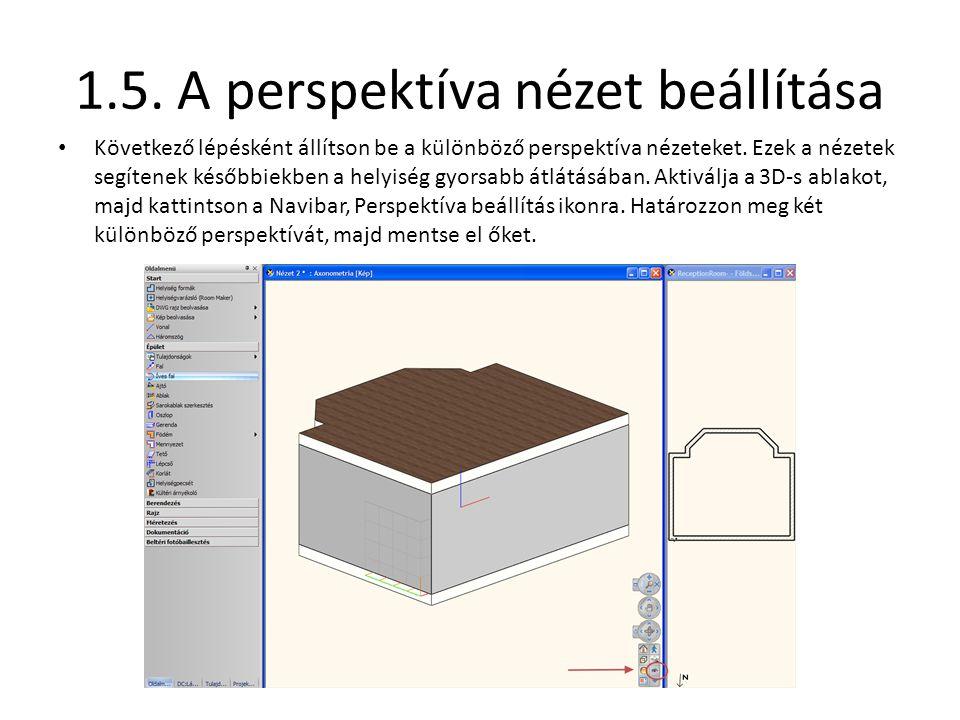 1.5. A perspektíva nézet beállítása • Következő lépésként állítson be a különböző perspektíva nézeteket. Ezek a nézetek segítenek későbbiekben a helyi