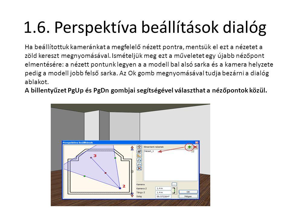 1.6. Perspektíva beállítások dialóg Ha beállítottuk kameránkat a megfelelő nézett pontra, mentsük el ezt a nézetet a zöld kereszt megnyomásával. Ismét