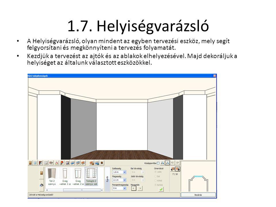1.7. Helyiségvarázsló • A Helyiségvarázsló, olyan mindent az egyben tervezési eszköz, mely segít felgyorsítani és megkönnyíteni a tervezés folyamatát.