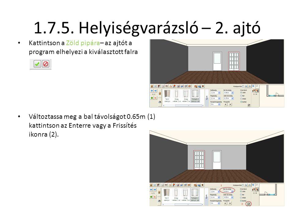1.7.5. Helyiségvarázsló – 2. ajtó • Kattintson a Zöld pipára– az ajtót a program elhelyezi a kiválasztott falra • Változtassa meg a bal távolságot 0.6