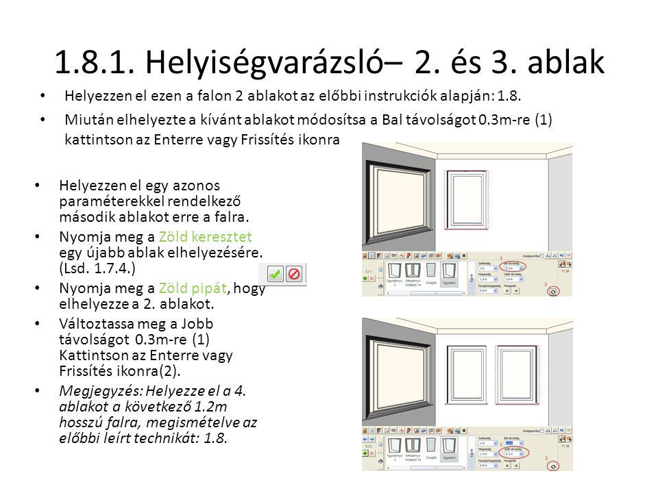 1.8.1. Helyiségvarázsló– 2. és 3. ablak • Helyezzen el ezen a falon 2 ablakot az előbbi instrukciók alapján: 1.8. • Miután elhelyezte a kívánt ablakot