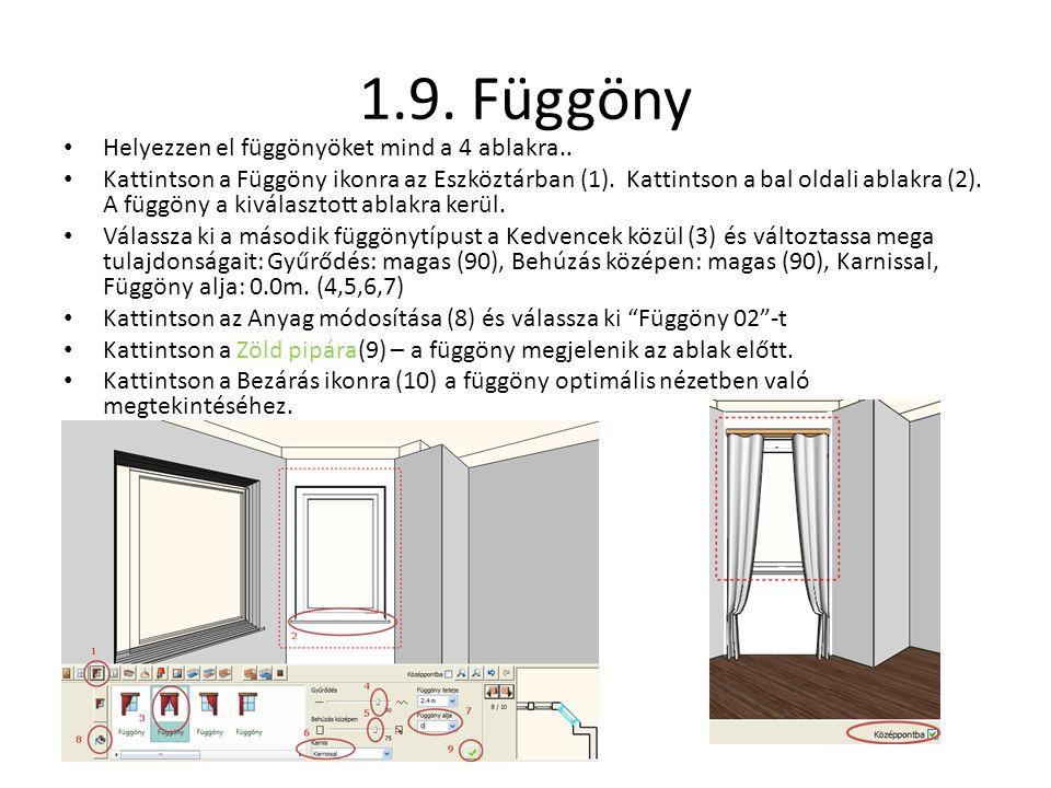 1.9. Függöny • Helyezzen el függönyöket mind a 4 ablakra.. • Kattintson a Függöny ikonra az Eszköztárban (1). Kattintson a bal oldali ablakra (2). A f