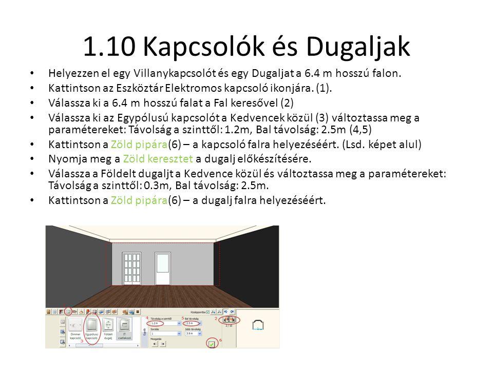 1.10 Kapcsolók és Dugaljak • Helyezzen el egy Villanykapcsolót és egy Dugaljat a 6.4 m hosszú falon. • Kattintson az Eszköztár Elektromos kapcsoló iko
