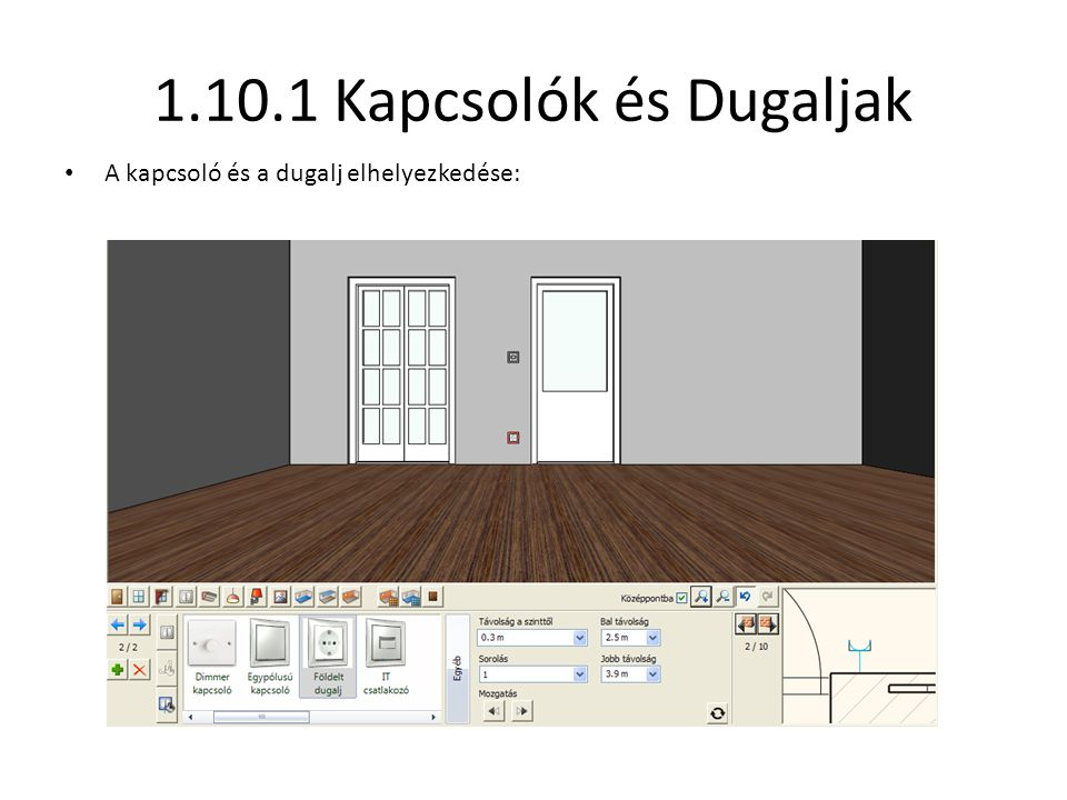 1.10.1 Kapcsolók és Dugaljak • A kapcsoló és a dugalj elhelyezkedése: