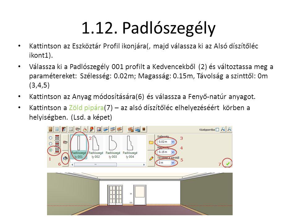 1.12. Padlószegély • Kattintson az Eszköztár Profil ikonjára(, majd válassza ki az Alsó díszítőléc ikont1). • Válassza ki a Padlószegély 001 profilt a