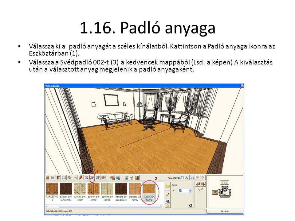 1.16. Padló anyaga • Válassza ki a padló anyagát a széles kínálatból. Kattintson a Padló anyaga ikonra az Eszköztárban (1). • Válassza a Svédpadló 002