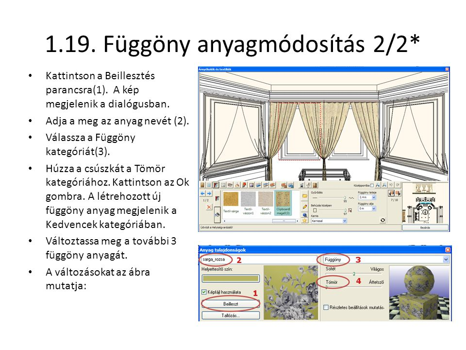 1.19. Függöny anyagmódosítás 2/2* • Kattintson a Beillesztés parancsra(1). A kép megjelenik a dialógusban. • Adja a meg az anyag nevét (2). • Válassza