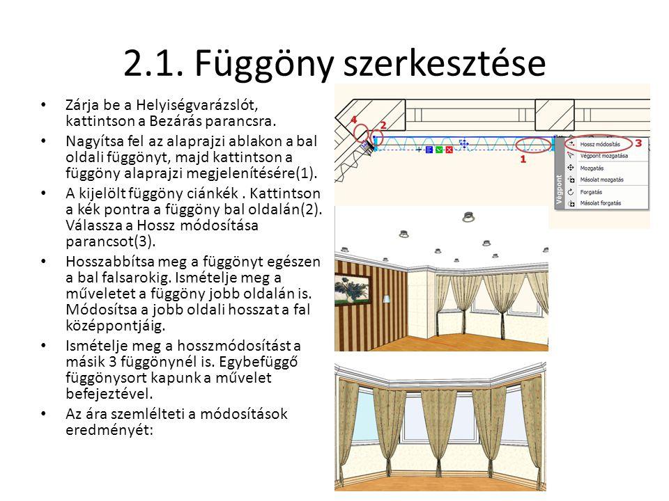 2.1. Függöny szerkesztése • Zárja be a Helyiségvarázslót, kattintson a Bezárás parancsra. • Nagyítsa fel az alaprajzi ablakon a bal oldali függönyt, m