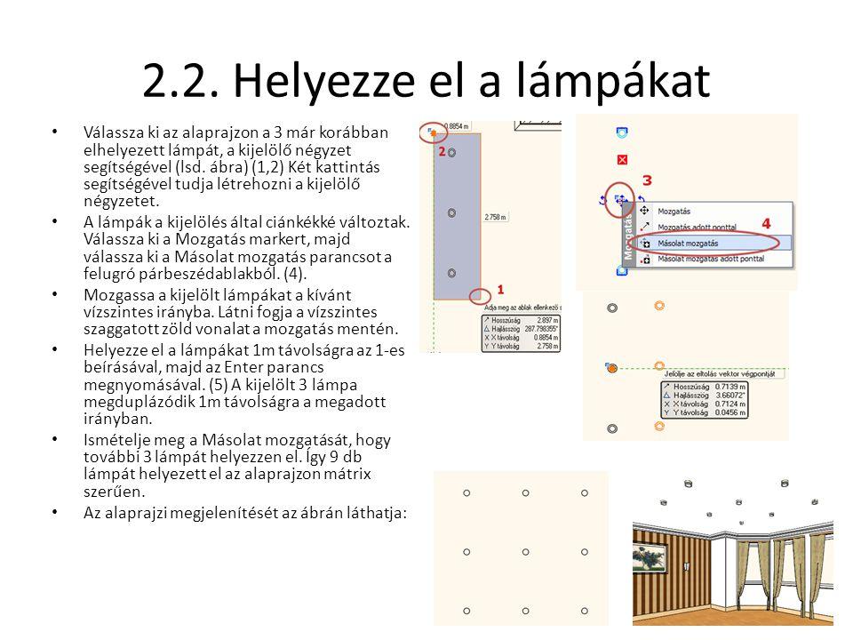 2.2. Helyezze el a lámpákat • Válassza ki az alaprajzon a 3 már korábban elhelyezett lámpát, a kijelölő négyzet segítségével (lsd. ábra) (1,2) Két kat