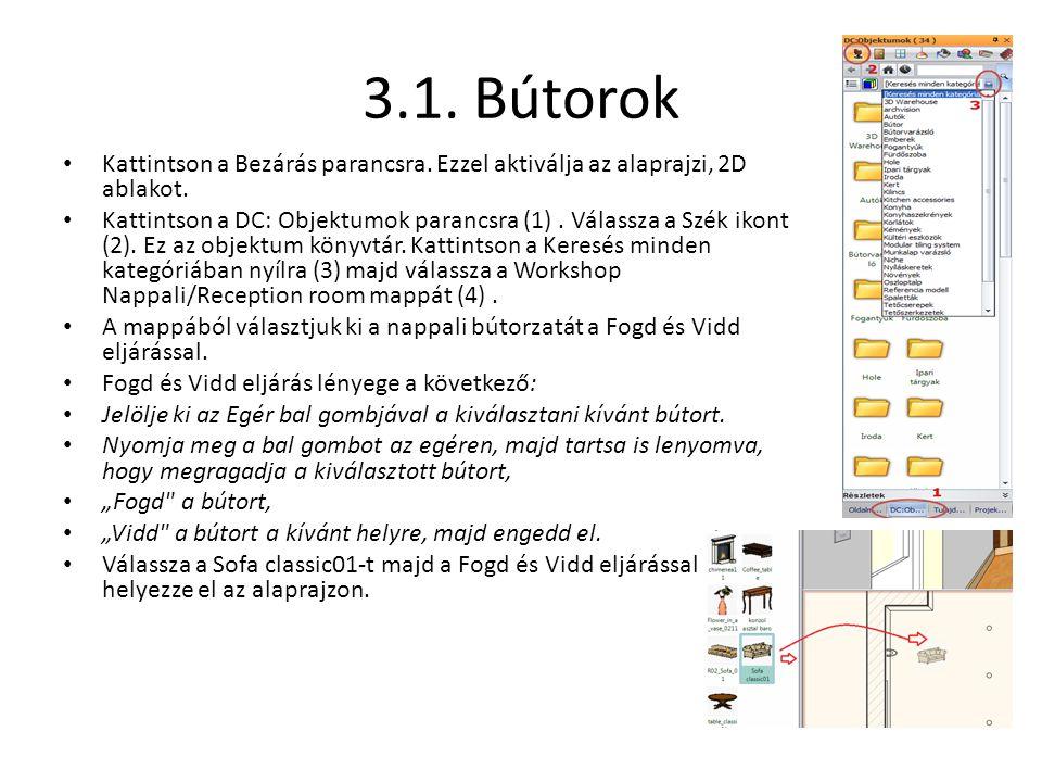 3.1. Bútorok • Kattintson a Bezárás parancsra. Ezzel aktiválja az alaprajzi, 2D ablakot. • Kattintson a DC: Objektumok parancsra (1). Válassza a Szék
