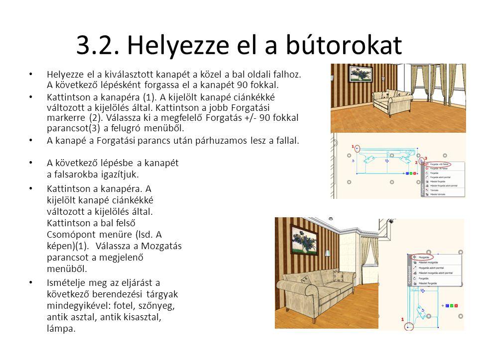 3.2. Helyezze el a bútorokat • Helyezze el a kiválasztott kanapét a közel a bal oldali falhoz. A következő lépésként forgassa el a kanapét 90 fokkal.