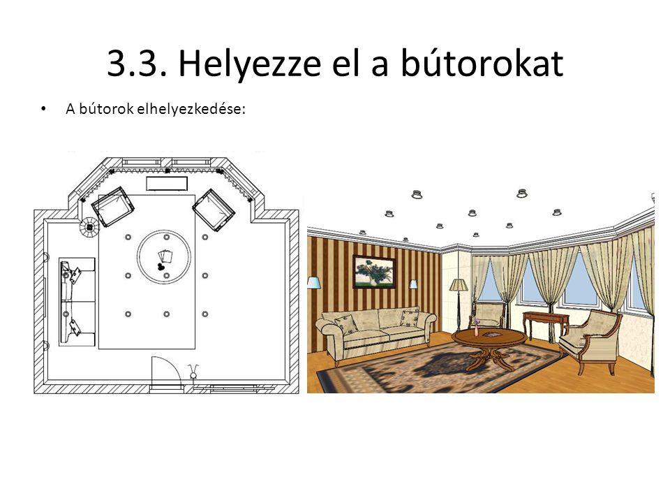 3.3. Helyezze el a bútorokat • A bútorok elhelyezkedése: