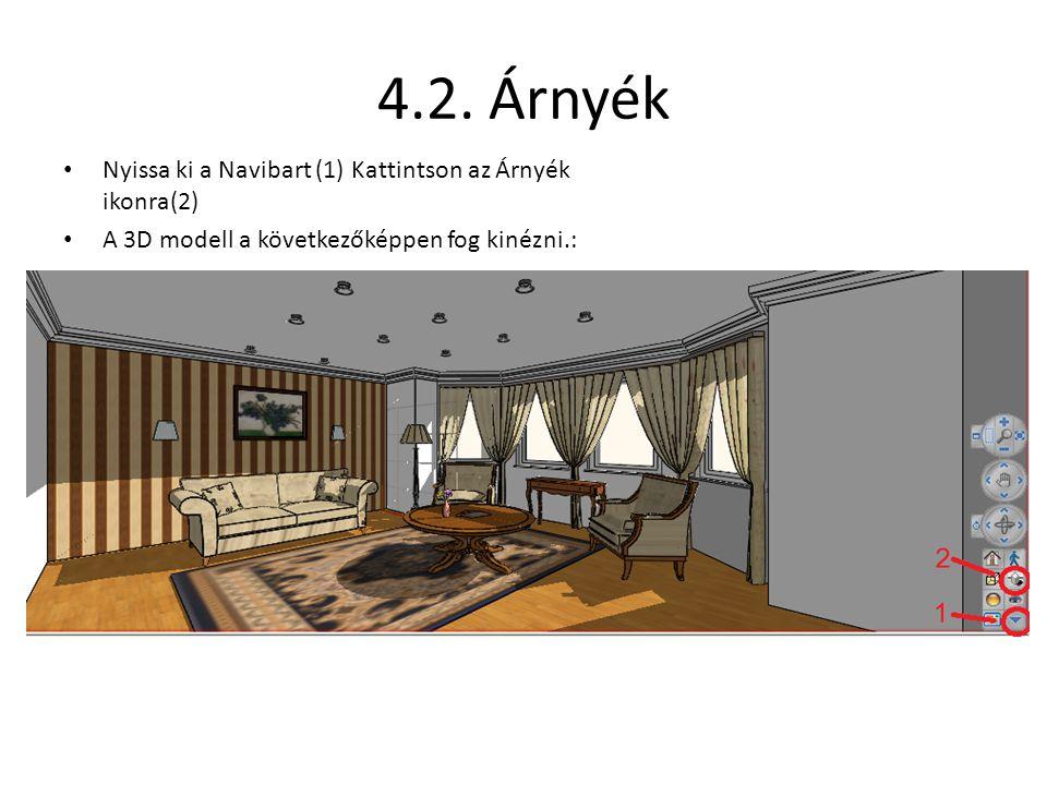 4.2. Árnyék • Nyissa ki a Navibart (1) Kattintson az Árnyék ikonra(2) • A 3D modell a következőképpen fog kinézni.: