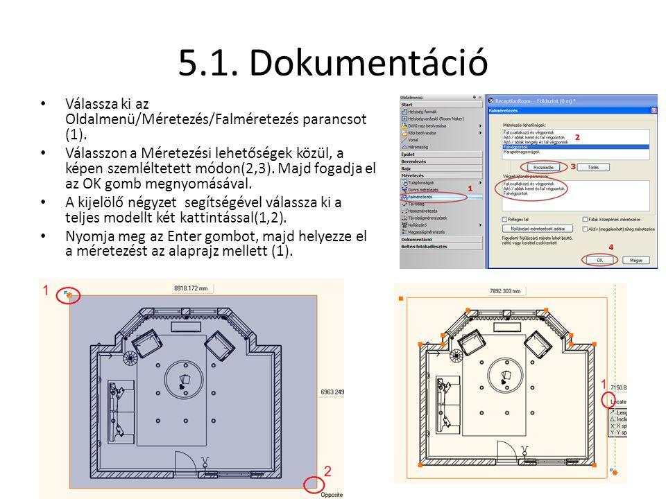 5.1. Dokumentáció • Válassza ki az Oldalmenü/Méretezés/Falméretezés parancsot (1). • Válasszon a Méretezési lehetőségek közül, a képen szemléltetett m