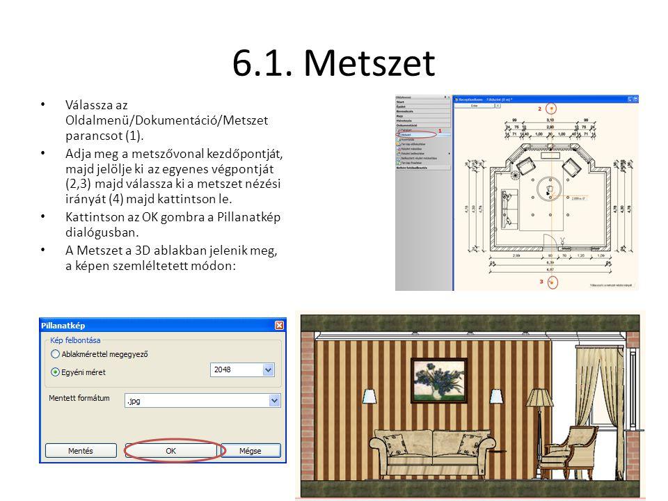 6.1. Metszet • Válassza az Oldalmenü/Dokumentáció/Metszet parancsot (1). • Adja meg a metszővonal kezdőpontját, majd jelölje ki az egyenes végpontját