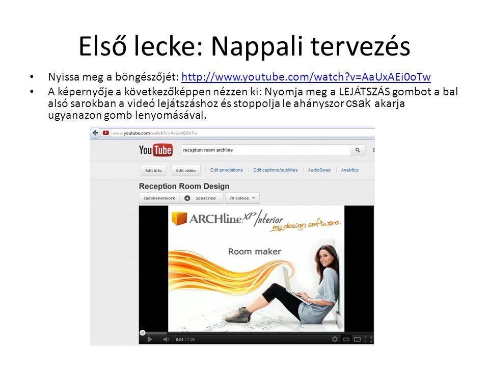 Első lecke: Nappali tervezés • Nyissa meg a böngészőjét: http://www.youtube.com/watch?v=AaUxAEi0oTwhttp://www.youtube.com/watch?v=AaUxAEi0oTw • A képe