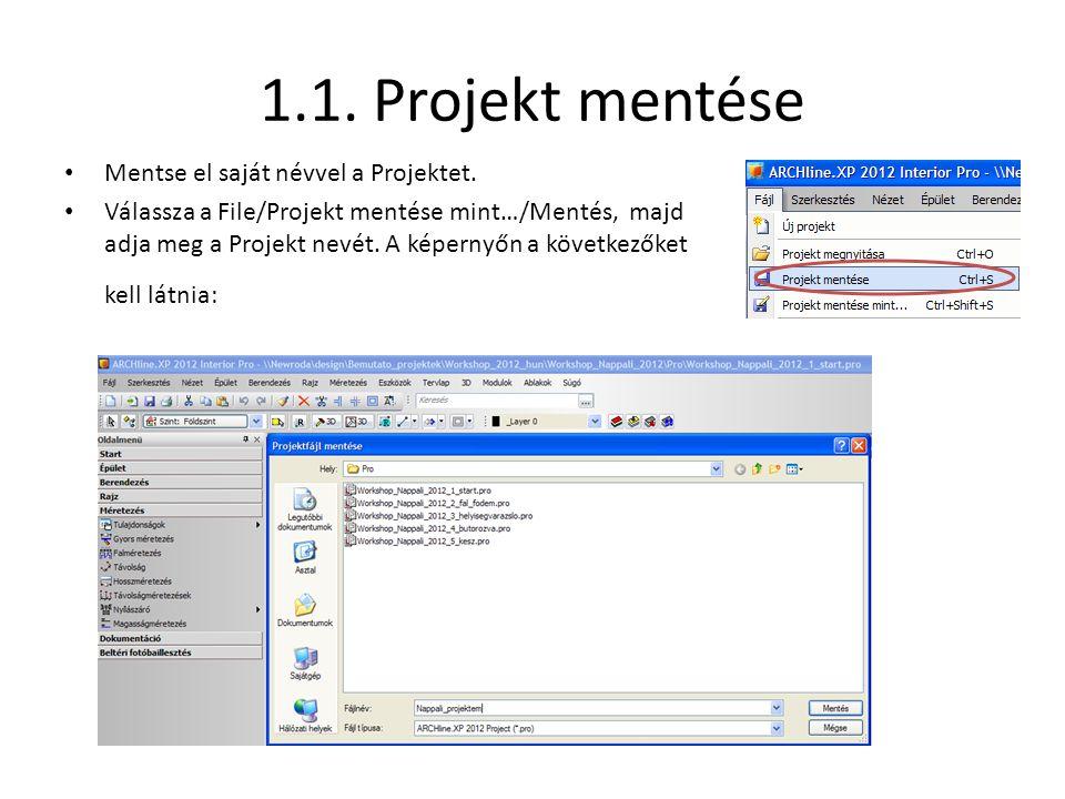 1.1. Projekt mentése • Mentse el saját névvel a Projektet. • Válassza a File/Projekt mentése mint…/Mentés, majd adja meg a Projekt nevét. A képernyőn