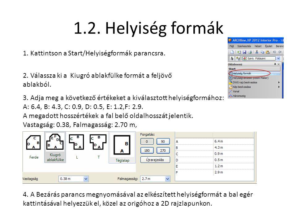 1.2. Helyiség formák 2. Válassza ki a Kiugró ablakfülke formát a feljövő ablakból. 3. Adja meg a következő értékeket a kiválasztott helyiségformához: