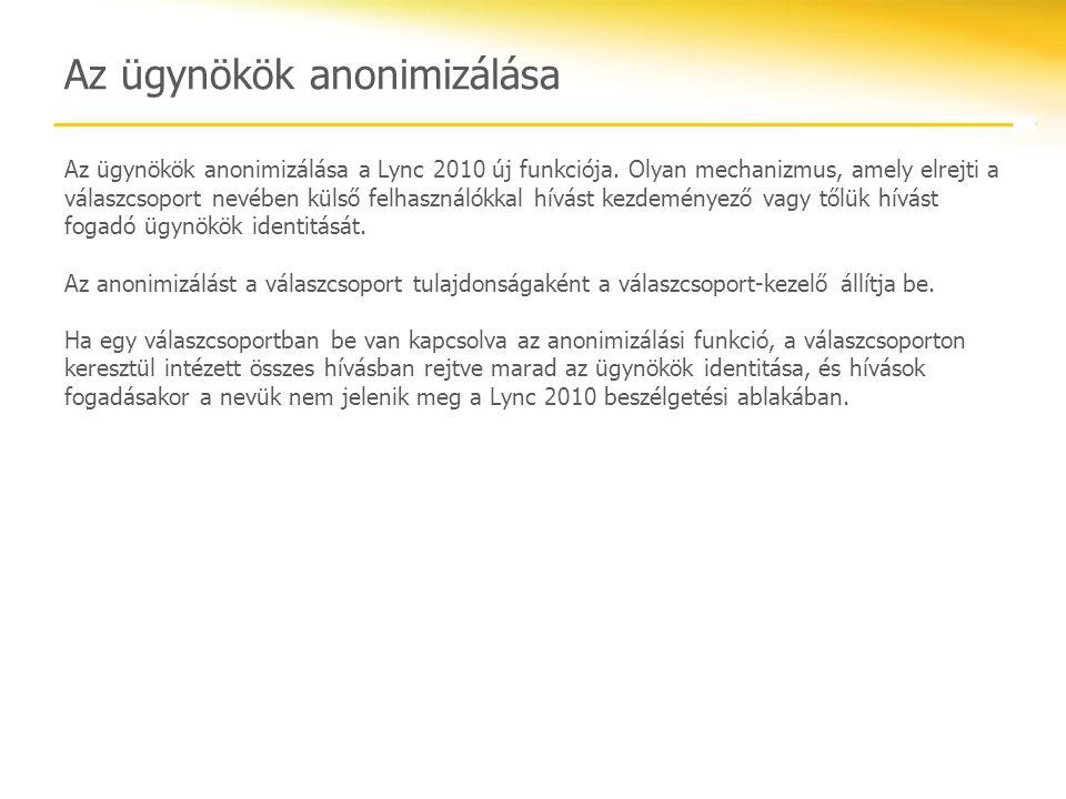Az ügynökök anonimizálása Az ügynökök anonimizálása a Lync 2010 új funkciója. Olyan mechanizmus, amely elrejti a válaszcsoport nevében külső felhaszná