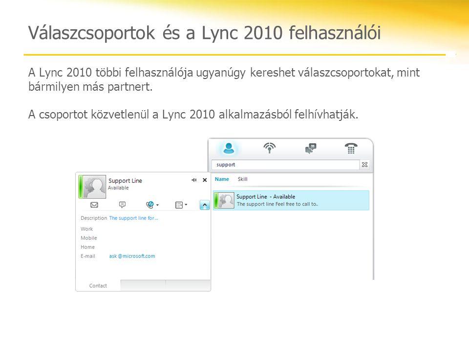 Válaszcsoportok és a Lync 2010 felhasználói A Lync 2010 többi felhasználója ugyanúgy kereshet válaszcsoportokat, mint bármilyen más partnert. A csopor