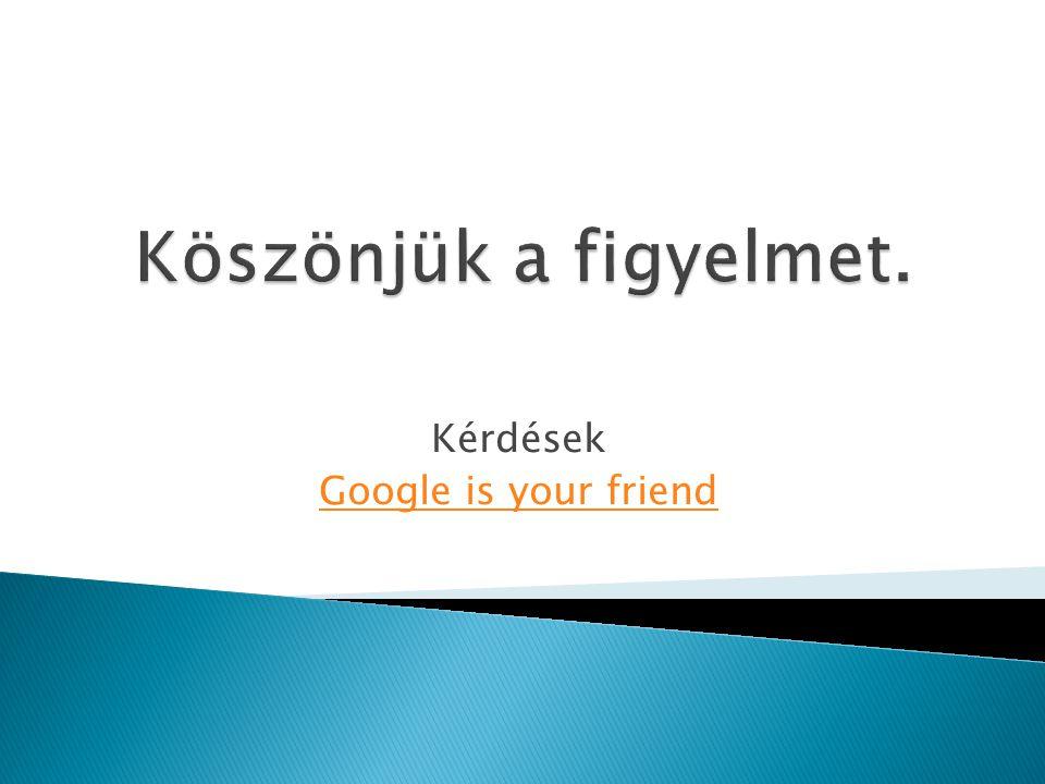 Kérdések Google is your friend