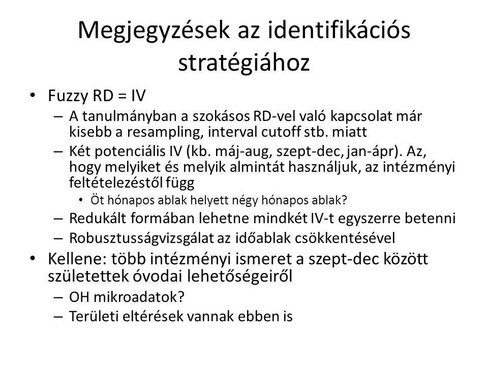 Megjegyzések az identifikációs stratégiához • Fuzzy RD = IV – A tanulmányban a szokásos RD-vel való kapcsolat már kisebb a resampling, interval cutoff stb.