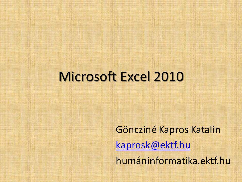 Microsoft Excel 2010 Göncziné Kapros Katalin kaprosk@ektf.hu humáninformatika.ektf.hu