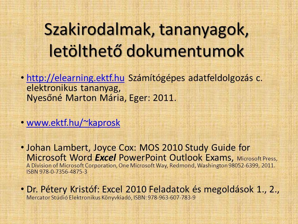 Szakirodalmak, tananyagok, letölthető dokumentumok • http://elearning.ektf.hu Számítógépes adatfeldolgozás c. elektronikus tananyag, Nyesőné Marton Má