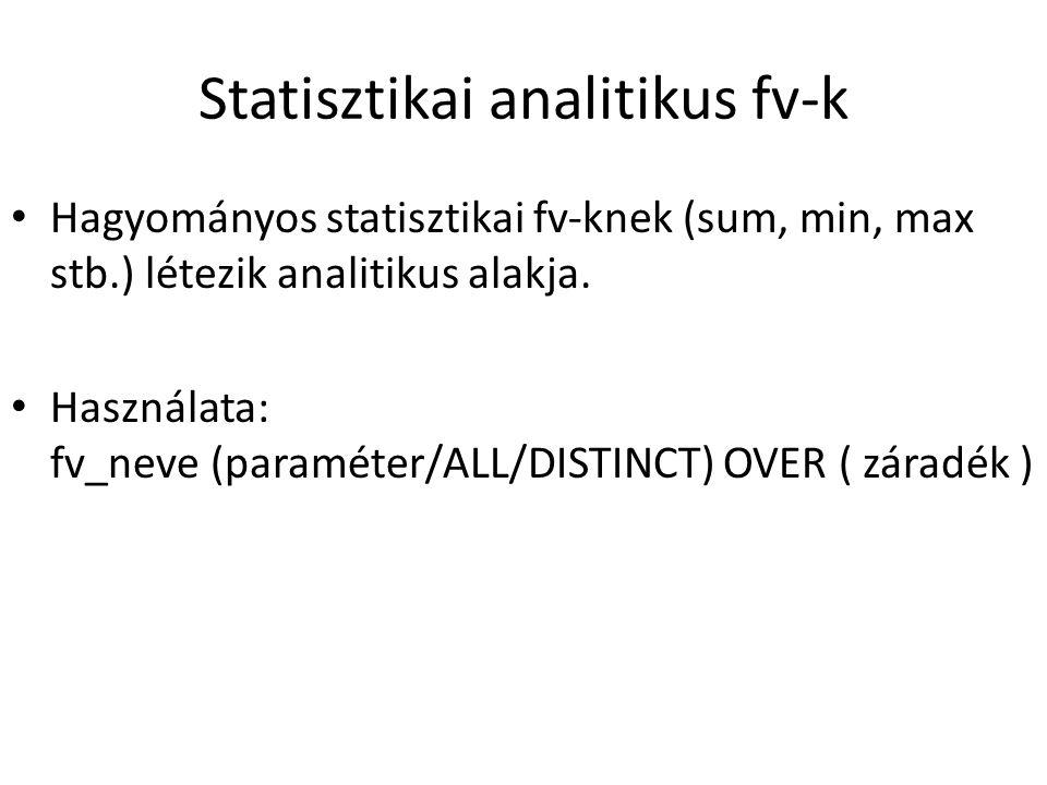 Statisztikai analitikus fv-k • Hagyományos statisztikai fv-knek (sum, min, max stb.) létezik analitikus alakja.