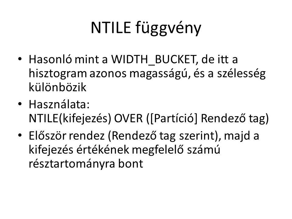 NTILE függvény • Hasonló mint a WIDTH_BUCKET, de itt a hisztogram azonos magasságú, és a szélesség különbözik • Használata: NTILE(kifejezés) OVER ([Partíció] Rendező tag) • Először rendez (Rendező tag szerint), majd a kifejezés értékének megfelelő számú résztartományra bont