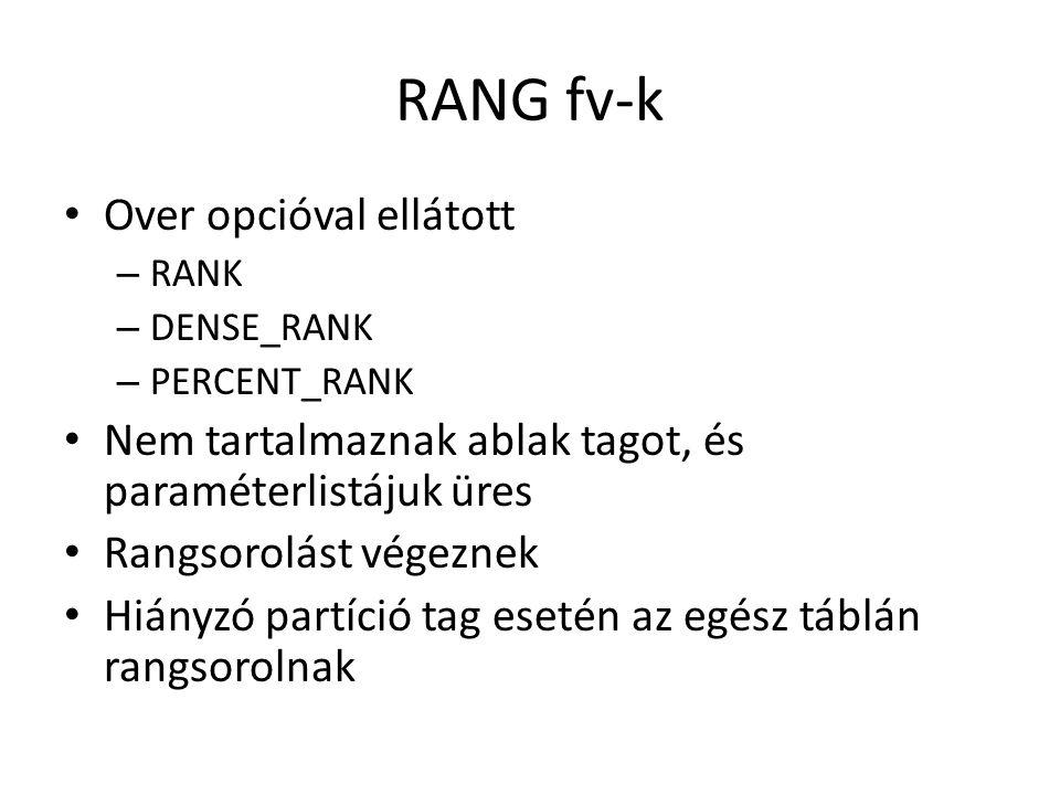 RANG fv-k • Over opcióval ellátott – RANK – DENSE_RANK – PERCENT_RANK • Nem tartalmaznak ablak tagot, és paraméterlistájuk üres • Rangsorolást végeznek • Hiányzó partíció tag esetén az egész táblán rangsorolnak