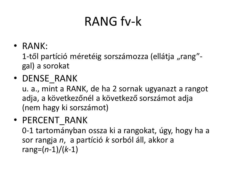 """RANG fv-k • RANK: 1-től partíció méretéig sorszámozza (ellátja """"rang - gal) a sorokat • DENSE_RANK u."""