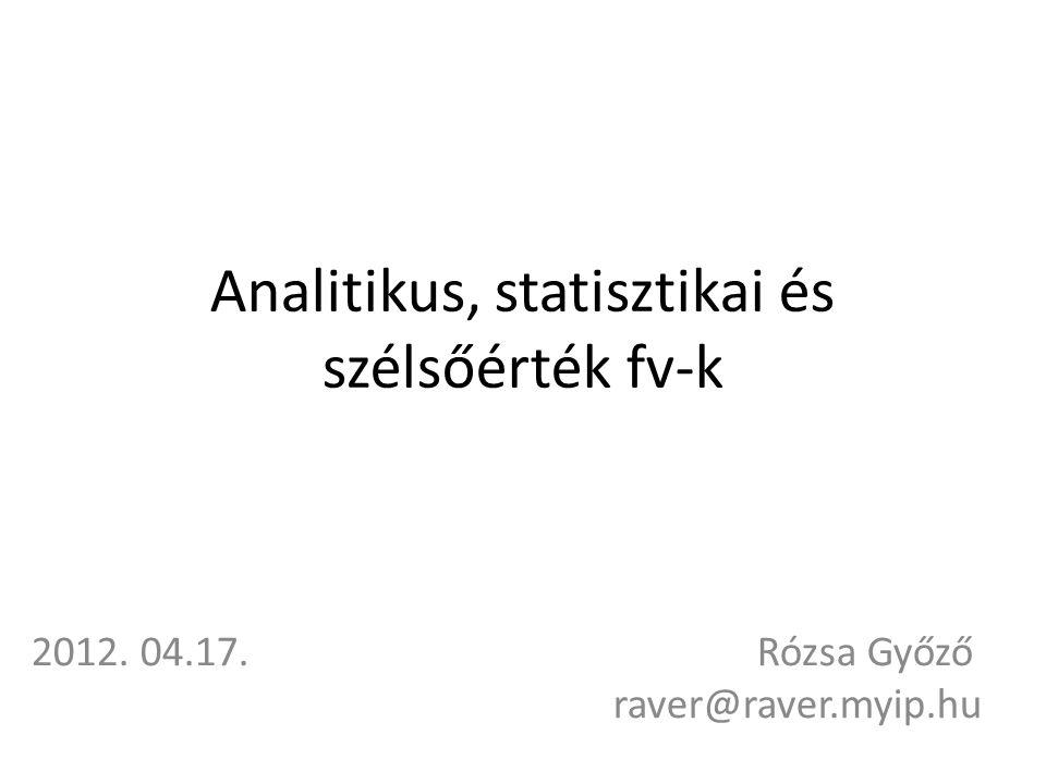 Analitikus, statisztikai és szélsőérték fv-k 2012. 04.17. Rózsa Győző raver@raver.myip.hu
