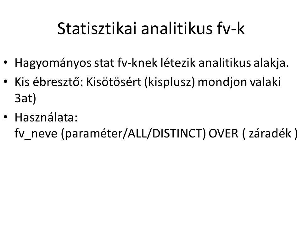 Statisztikai analitikus fv-k • Hagyományos stat fv-knek létezik analitikus alakja.
