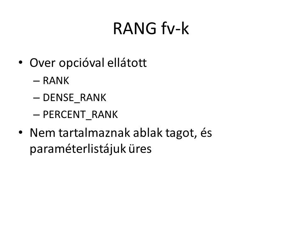 Példa SELECT ename as nev, sal as fizu, RANK() OVER (Order by sal DESC) as normr, DENSE_RANK() OVER (Order by sal DESC) as tomor, PERECENT_RANK() OVER (Order by sal DESC) as szaz FROM emp;