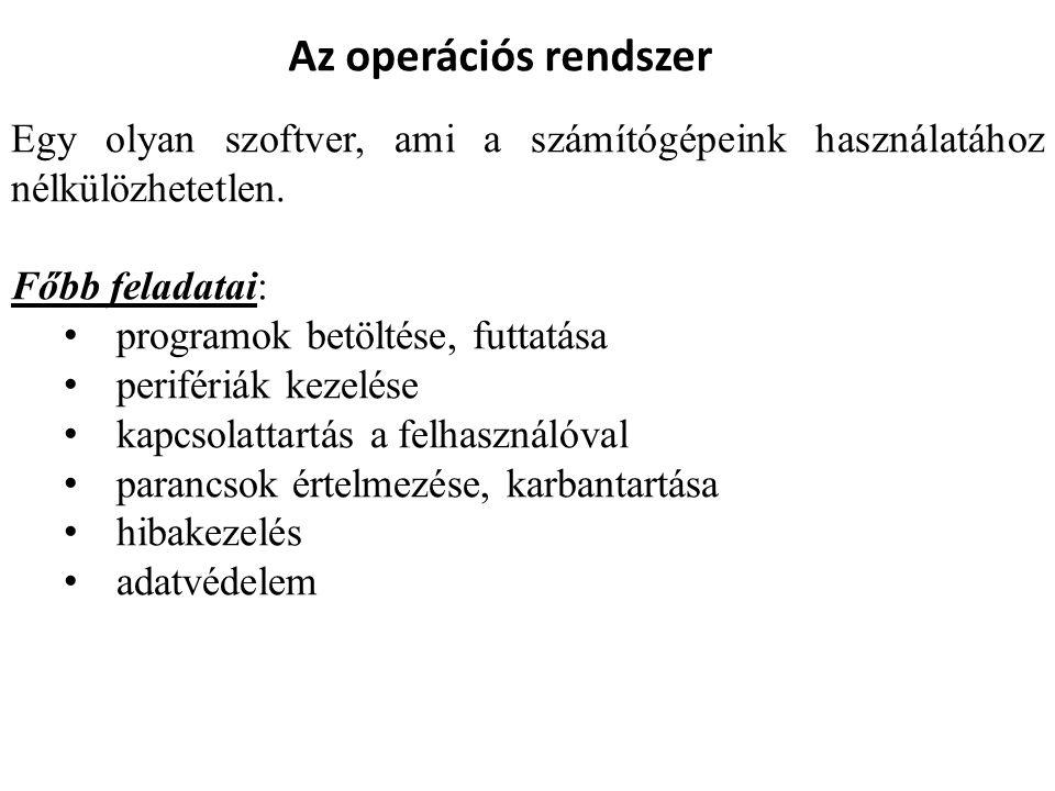 Az operációs rendszerek főbb részei: • Rendszermag (kernel): Segítségével használhatjuk ki a hardver adta lehetőségeket.