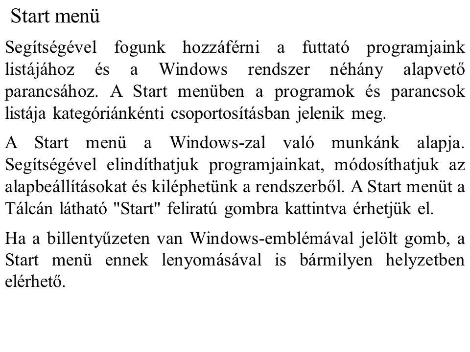 Start menü Segítségével fogunk hozzáférni a futtató programjaink listájához és a Windows rendszer néhány alapvető parancsához. A Start menüben a progr