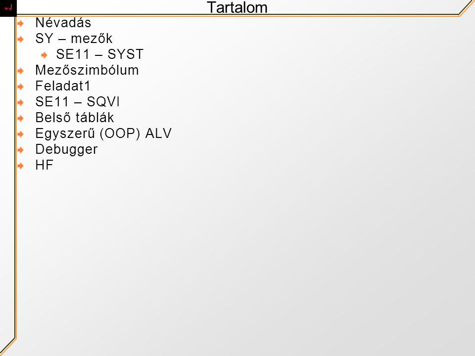 Tartalom Névadás SY – mezők SE11 – SYST Mezőszimbólum Feladat1 SE11 – SQVI Belső táblák Egyszerű (OOP) ALV Debugger HF