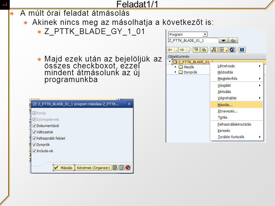 Feladat1/1 A múlt órai feladat átmásolás Akinek nincs meg az másolhatja a következőt is: Z_PTTK_BLADE_GY_1_01 Majd ezek után az bejelöljük az összes checkboxot, ezzel mindent átmásolunk az új programunkba
