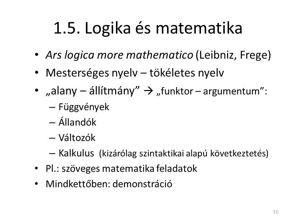 """1.5. Logika és matematika • Ars logica more mathematico (Leibniz, Frege) • Mesterséges nyelv – tökéletes nyelv • """"alany – állítmány""""  """"funktor – argu"""